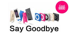 iPod已死:和最后两款苹果MP3说再见