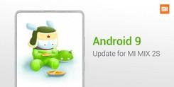 抢先吃上安卓派  MIX 2S迎来Android 9.0推送