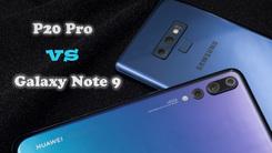当今拍照王牌对决  三星Note9 vs 华为P20 Pro